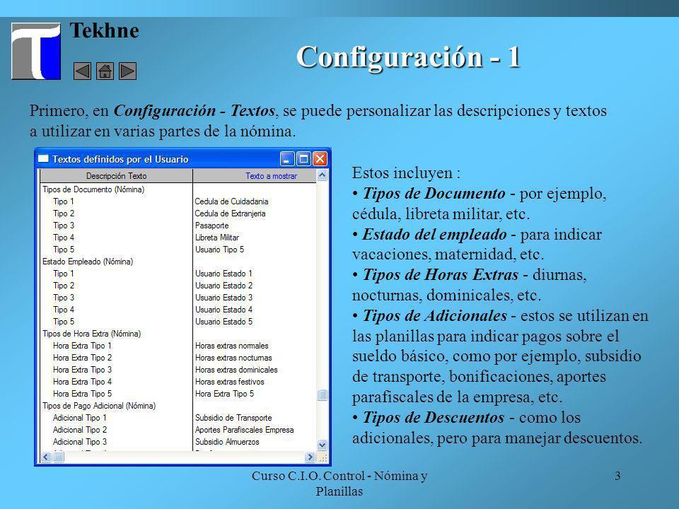 Curso C.I.O. Control - Nómina y Planillas 3 Tekhne Configuración - 1 Primero, en Configuración - Textos, se puede personalizar las descripciones y tex