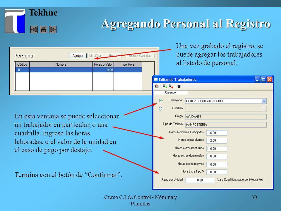 Curso C.I.O. Control - Nómina y Planillas 30 Tekhne Agregando Personal al Registro Una vez grabado el registro, se puede agregar los trabajadores al l