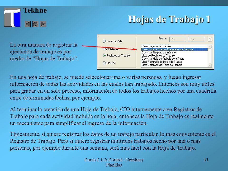 Curso C.I.O. Control - Nómina y Planillas 31 Tekhne Hojas de Trabajo 1 La otra manera de registrar la ejecución de trabajo es por medio de Hojas de Tr