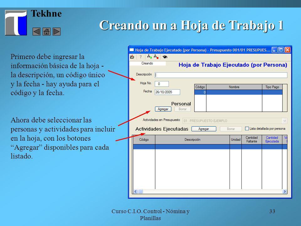 Curso C.I.O. Control - Nómina y Planillas 33 Tekhne Creando un a Hoja de Trabajo 1 Primero debe ingresar la información básica de la hoja - la descrip