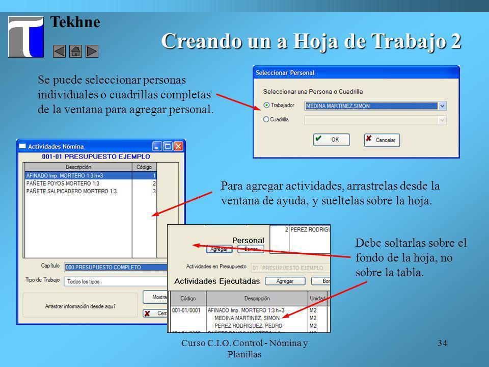 Curso C.I.O. Control - Nómina y Planillas 34 Tekhne Se puede seleccionar personas individuales o cuadrillas completas de la ventana para agregar perso