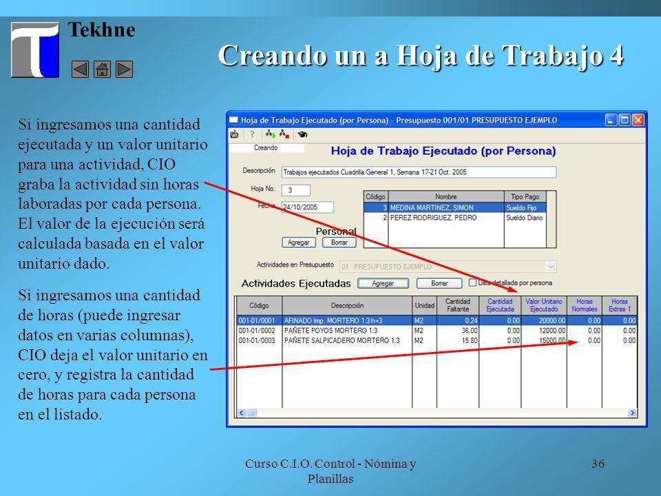Curso C.I.O. Control - Nómina y Planillas 36 Tekhne Si ingresamos una cantidad ejecutada y un valor unitario para una actividad, CIO graba la activida