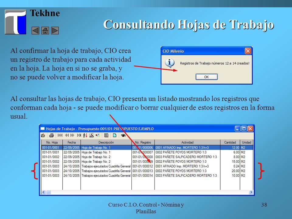 Curso C.I.O. Control - Nómina y Planillas 38 Tekhne Al confirmar la hoja de trabajo, CIO crea un registro de trabajo para cada actividad en la hoja. L