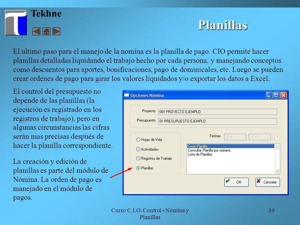 Curso C.I.O. Control - Nómina y Planillas 39 Tekhne El ultimo paso para el manejo de la nomina es la planilla de pago. CIO permite hacer planillas det