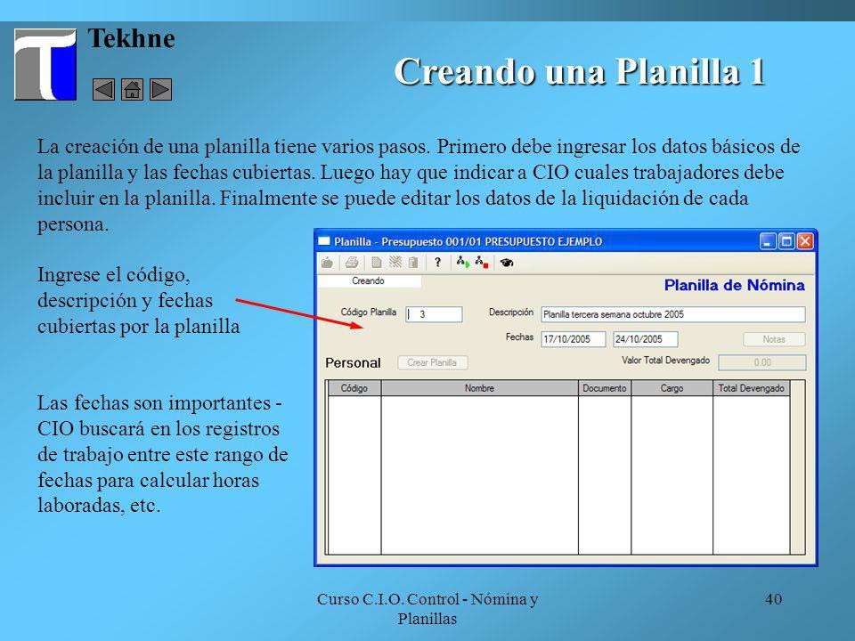 Curso C.I.O. Control - Nómina y Planillas 40 Tekhne La creación de una planilla tiene varios pasos. Primero debe ingresar los datos básicos de la plan