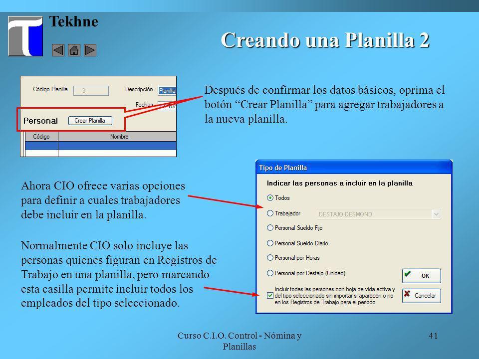 Curso C.I.O. Control - Nómina y Planillas 41 Tekhne Normalmente CIO solo incluye las personas quienes figuran en Registros de Trabajo en una planilla,