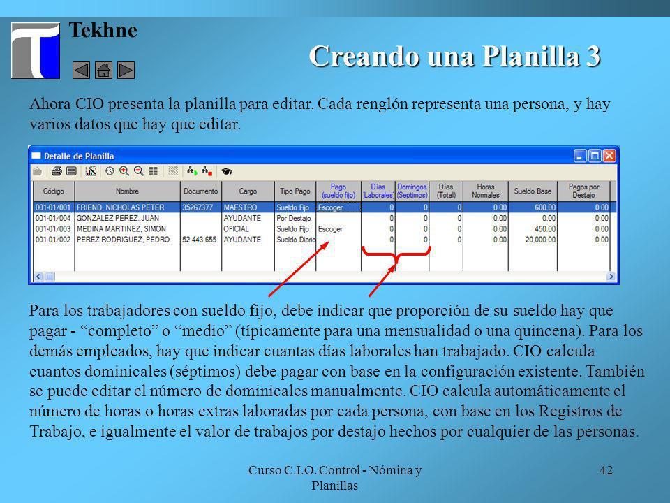 Curso C.I.O. Control - Nómina y Planillas 42 Tekhne Ahora CIO presenta la planilla para editar. Cada renglón representa una persona, y hay varios dato
