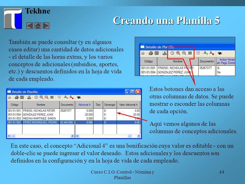 Curso C.I.O. Control - Nómina y Planillas 44 Tekhne Estos botones dan acceso a las otras columnas de datos. Se puede mostrar o esconder las columnas d