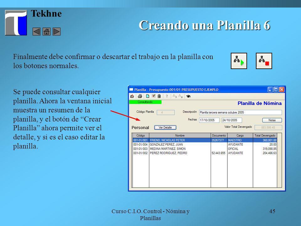 Curso C.I.O. Control - Nómina y Planillas 45 Creando una Planilla 6 Tekhne Finalmente debe confirmar o descartar el trabajo en la planilla con los bot