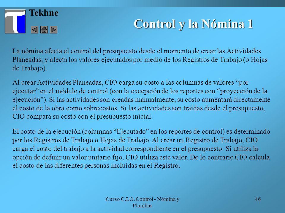 Curso C.I.O. Control - Nómina y Planillas 46 Control y la Nómina 1 Tekhne La nómina afecta el control del presupuesto desde el momento de crear las Ac