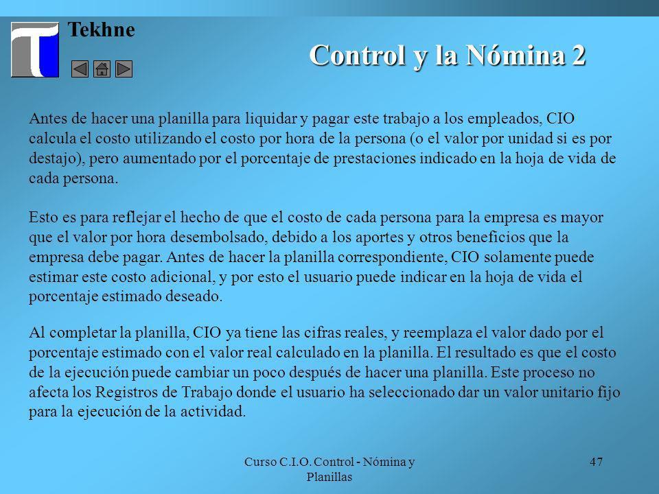 Curso C.I.O. Control - Nómina y Planillas 47 Control y la Nómina 2 Tekhne Esto es para reflejar el hecho de que el costo de cada persona para la empre