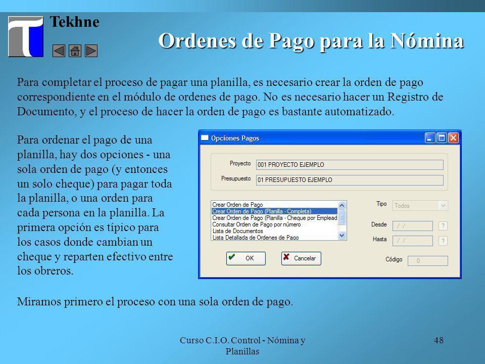 Curso C.I.O. Control - Nómina y Planillas 48 Ordenes de Pago para la Nómina Tekhne Para completar el proceso de pagar una planilla, es necesario crear