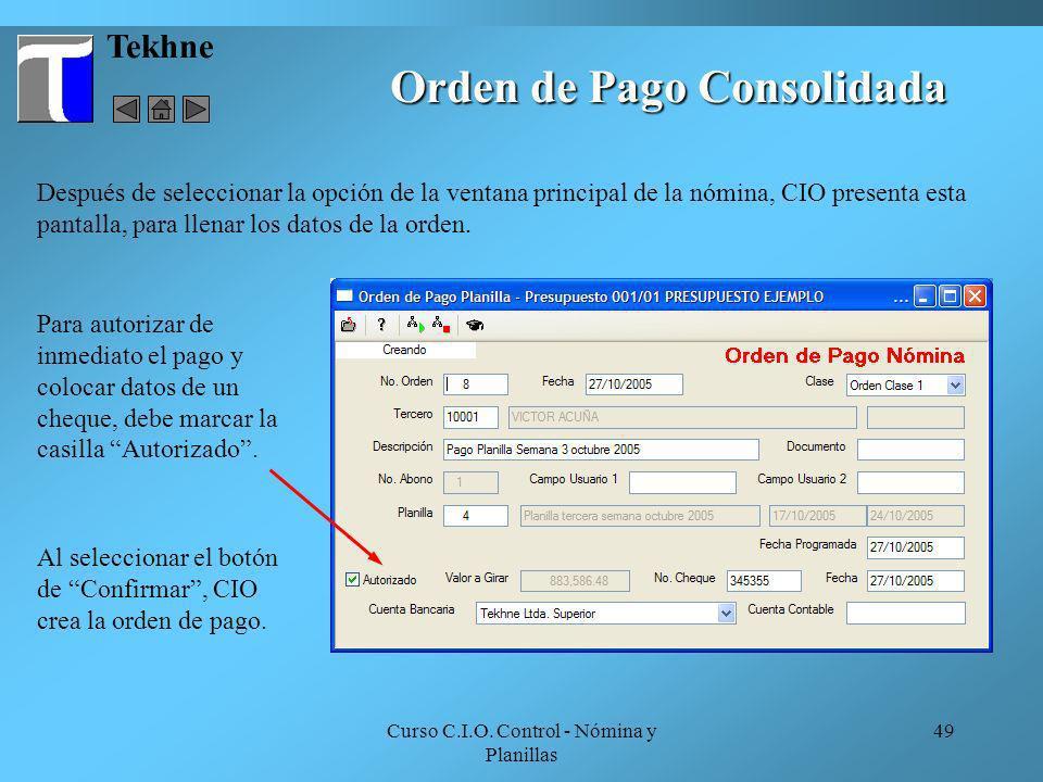 Curso C.I.O. Control - Nómina y Planillas 49 Orden de Pago Consolidada Tekhne Después de seleccionar la opción de la ventana principal de la nómina, C