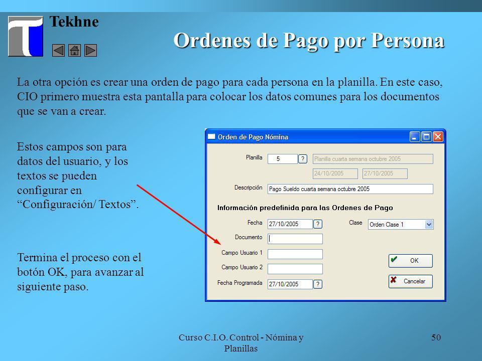 Curso C.I.O. Control - Nómina y Planillas 50 Ordenes de Pago por Persona Tekhne La otra opción es crear una orden de pago para cada persona en la plan