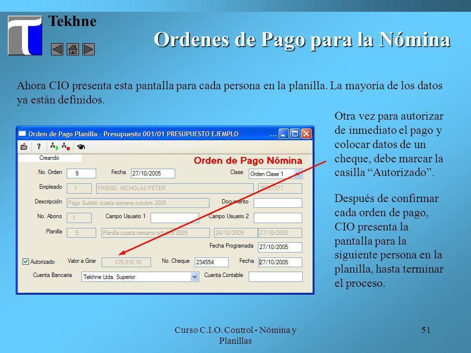 Curso C.I.O. Control - Nómina y Planillas 51 Ordenes de Pago para la Nómina Tekhne Ahora CIO presenta esta pantalla para cada persona en la planilla.