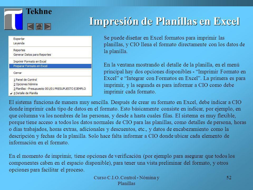 Curso C.I.O. Control - Nómina y Planillas 52 Tekhne Impresión de Planillas en Excel Se puede diseñar en Excel formatos para imprimir las planillas, y