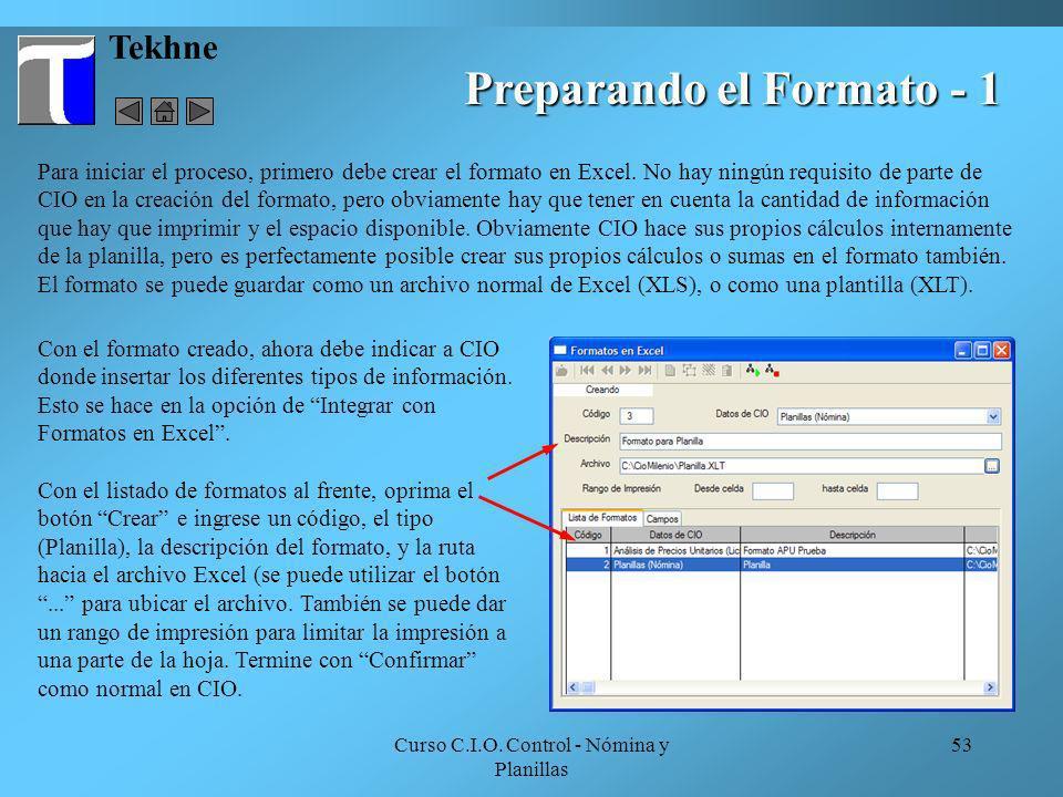 Curso C.I.O. Control - Nómina y Planillas 53 Tekhne Preparando el Formato - 1 Para iniciar el proceso, primero debe crear el formato en Excel. No hay