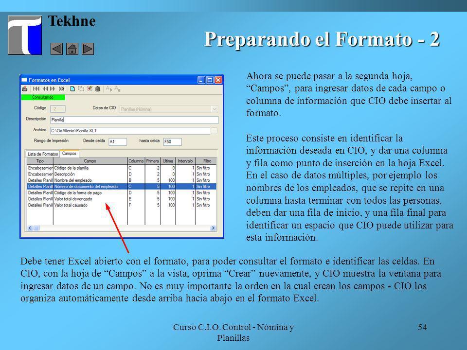 Curso C.I.O. Control - Nómina y Planillas 54 Tekhne Preparando el Formato - 2 Ahora se puede pasar a la segunda hoja, Campos, para ingresar datos de c