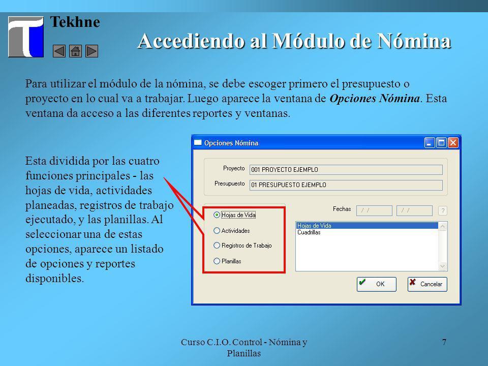 Curso C.I.O. Control - Nómina y Planillas 7 Tekhne Accediendo al Módulo de Nómina Para utilizar el módulo de la nómina, se debe escoger primero el pre