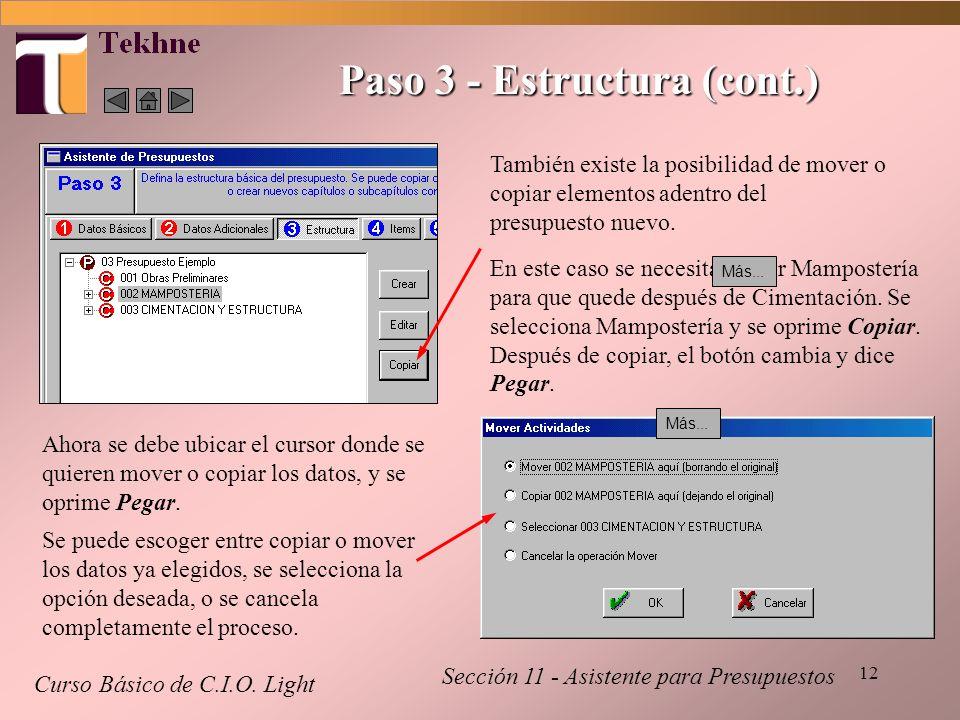 12 Paso 3 - Estructura (cont.) Curso Básico de C.I.O. Light Sección 11 - Asistente para Presupuestos Ahora se debe ubicar el cursor donde se quieren m
