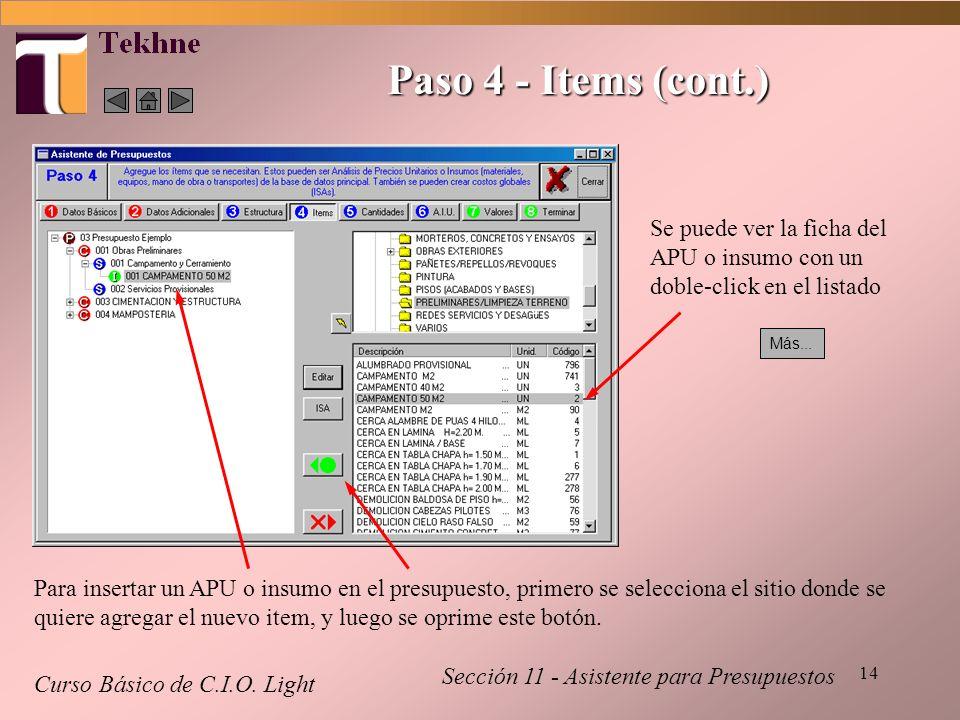 14 Paso 4 - Items (cont.) Curso Básico de C.I.O. Light Sección 11 - Asistente para Presupuestos Se puede ver la ficha del APU o insumo con un doble-cl