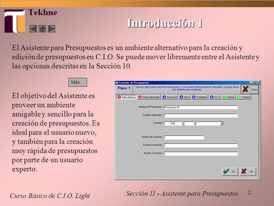 2 Introducción 1 Curso Básico de C.I.O. Light El Asistente para Presupuestos es un ambiente alternativo para la creación y edición de presupuestos en