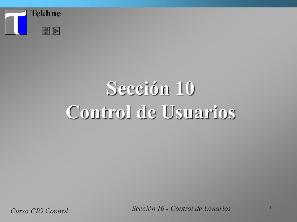 1 Tekhne Curso CIO Control Sección 10 Control de Usuarios Sección 10 - Control de Usuarios