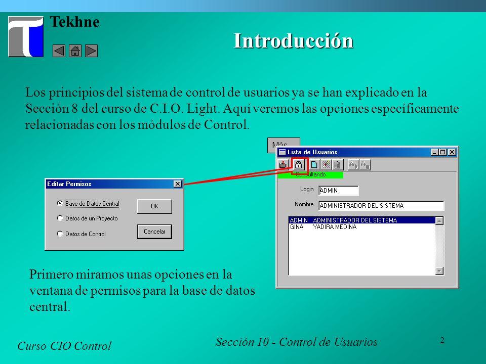 3 Tekhne Opciones Generales Curso CIO Control Sección 10 - Control de Usuarios Aquí controlamos el acceso a las opciones de exportación e importación.