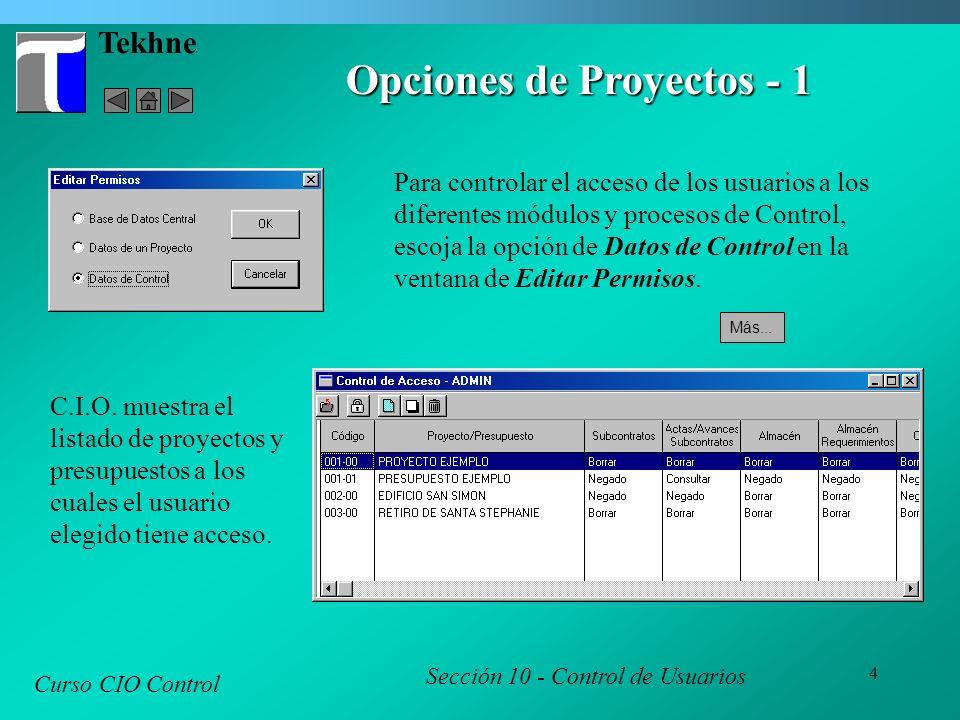 4 Tekhne Opciones de Proyectos - 1 Curso CIO Control Sección 10 - Control de Usuarios Para controlar el acceso de los usuarios a los diferentes módulos y procesos de Control, escoja la opción de Datos de Control en la ventana de Editar Permisos.