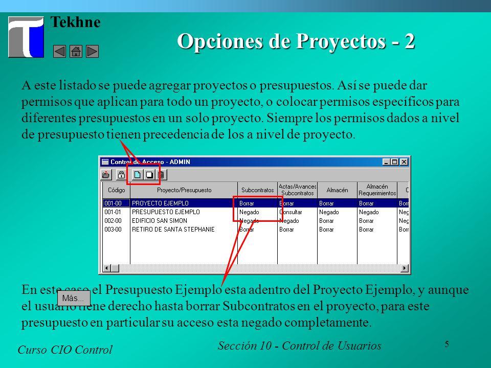 5 Tekhne Curso CIO Control Sección 10 - Control de Usuarios Opciones de Proyectos - 2 A este listado se puede agregar proyectos o presupuestos. Así se