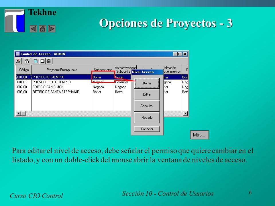 6 Tekhne Curso CIO Control Sección 10 - Control de Usuarios Opciones de Proyectos - 3 Para editar el nivel de acceso, debe señalar el permiso que quiere cambiar en el listado, y con un doble-click del mouse abrir la ventana de niveles de acceso.