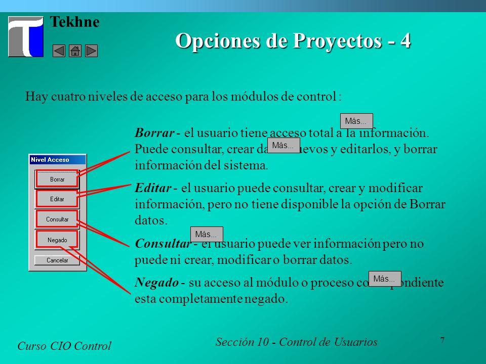 7 Tekhne Curso CIO Control Sección 10 - Control de Usuarios Opciones de Proyectos - 4 Hay cuatro niveles de acceso para los módulos de control : Borrar - el usuario tiene acceso total a la información.