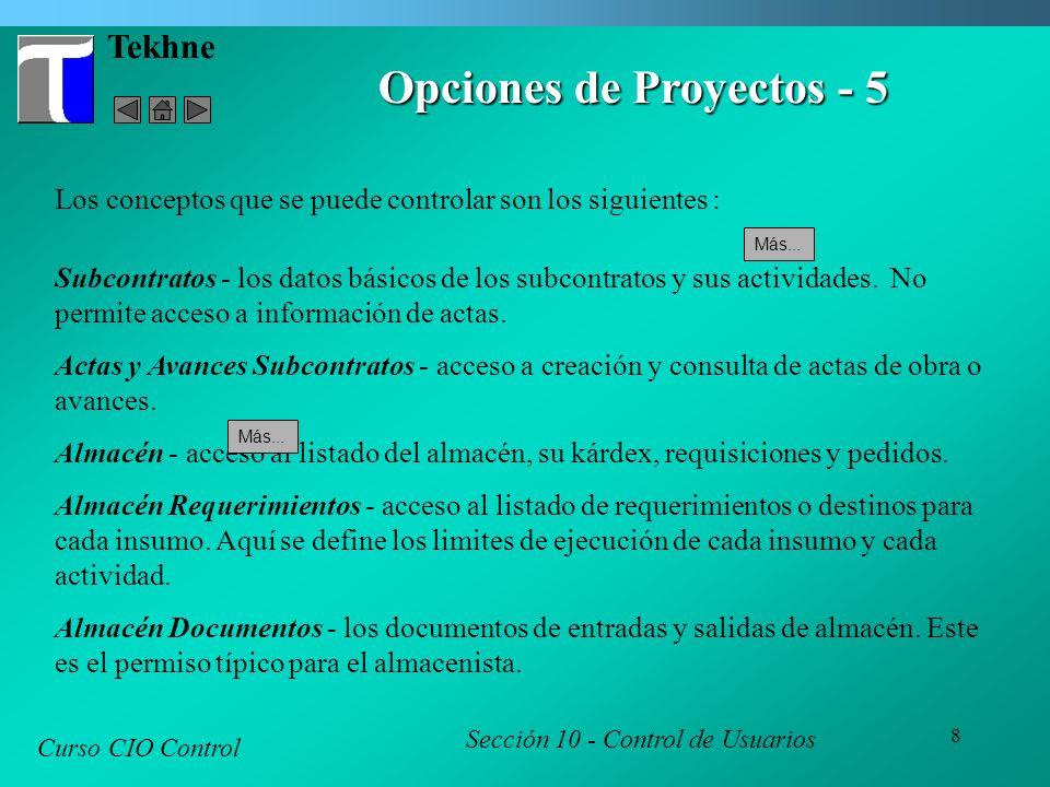 8 Tekhne Curso CIO Control Sección 10 - Control de Usuarios Opciones de Proyectos - 5 Los conceptos que se puede controlar son los siguientes : Subcontratos - los datos básicos de los subcontratos y sus actividades.