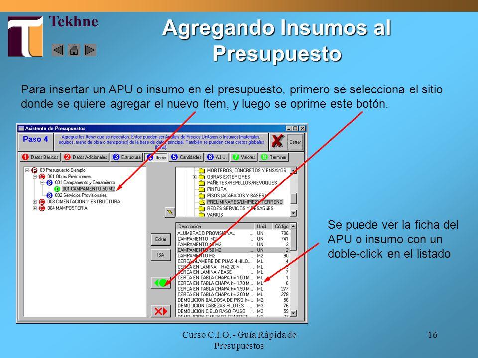 Curso C.I.O. - Guía Rápida de Presupuestos 16 Se puede ver la ficha del APU o insumo con un doble-click en el listado Para insertar un APU o insumo en