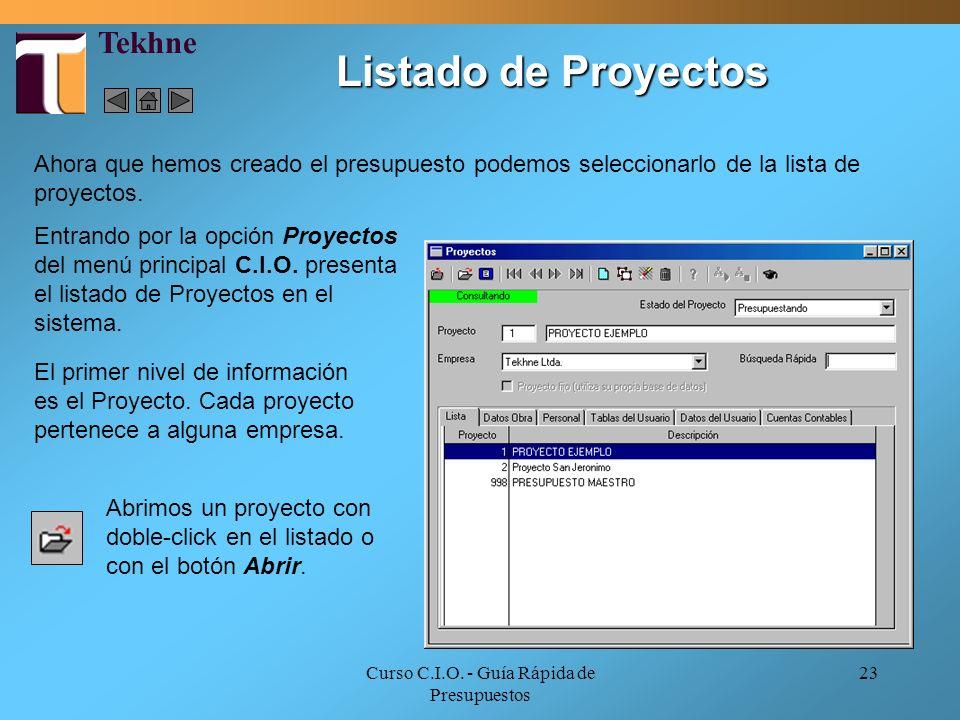 Curso C.I.O. - Guía Rápida de Presupuestos 23 Entrando por la opción Proyectos del menú principal C.I.O. presenta el listado de Proyectos en el sistem