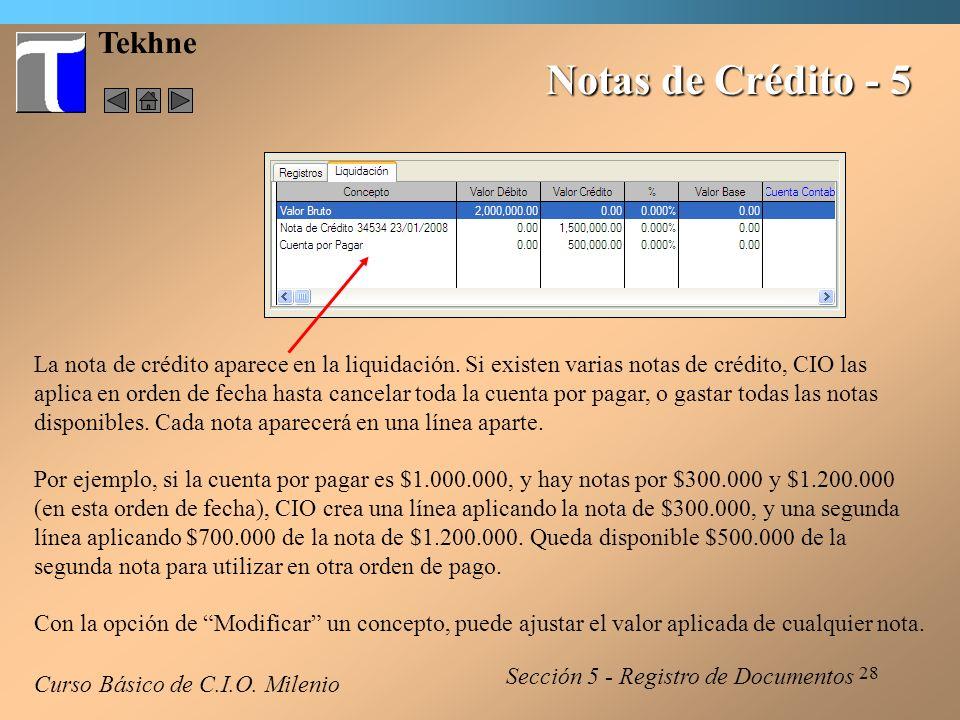28 Tekhne Notas de Crédito - 5 La nota de crédito aparece en la liquidación. Si existen varias notas de crédito, CIO las aplica en orden de fecha hast