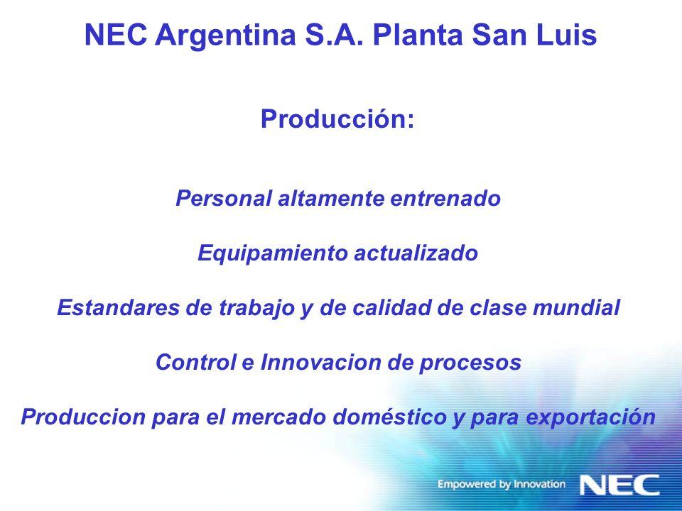 Capacidad Estándar de producción : Equipos de Conmutacion:30.000 lines / mes Computadoras Personales : 5000 / mes Kioskos Multimedia : 100 / mes Unidades de control de acceso: 100 / mes Naab: 80 / mes GPP: 80 / mes NEC Argentina S.A.