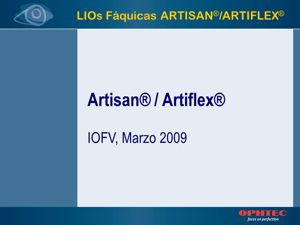 LIOs Fáquicas ARTISAN ® /ARTIFLEX ® Conclusiones: Conclusiones: - Mejoran la calidad de vida, no requieren mantenimiento mantenimiento - Es un procedimiento reversible - Corrige altas aberraciones refractivas