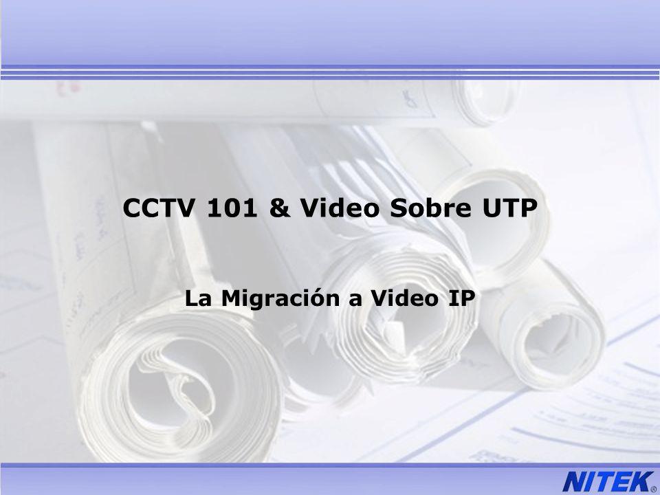 CCTV 101 & Video Sobre UTP Resumen del Curso Entender la Señal de Video Consideraciones y Diseño de Cámaras Historia de Transmisión de Video Terminología Importante Porque UTP.