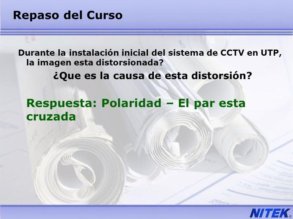Repaso del Curso Durante la instalación inicial del sistema de CCTV en UTP, la imagen esta distorsionada? ¿Que es la causa de esta distorsión? Respues