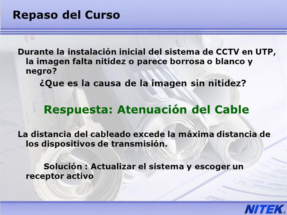 Repaso del Curso Durante la instalación inicial del sistema de CCTV en UTP, la imagen falta nitidez o parece borrosa o blanco y negro? ¿Que es la caus