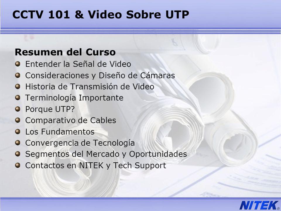 CCTV 101 & Video Sobre UTP Resumen del Curso Entender la Señal de Video Consideraciones y Diseño de Cámaras Historia de Transmisión de Video Terminolo
