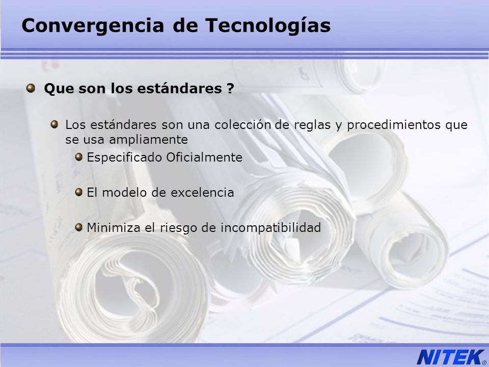 Convergencia de Tecnologías Que son los estándares ? Los estándares son una colección de reglas y procedimientos que se usa ampliamente Especificado O