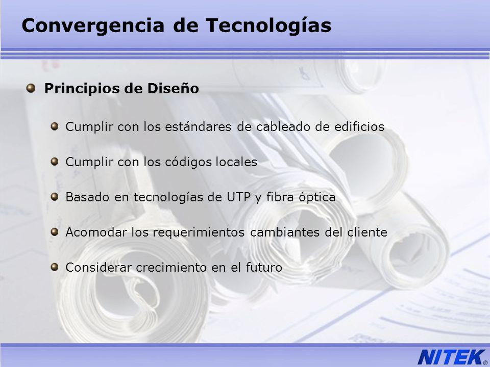 Convergencia de Tecnologías Principios de Diseño Cumplir con los estándares de cableado de edificios Cumplir con los códigos locales Basado en tecnolo