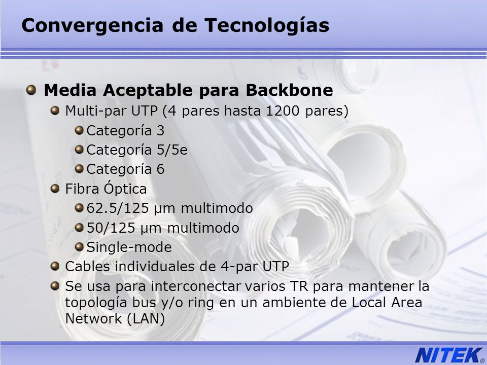 Convergencia de Tecnologías Media Aceptable para Backbone Multi-par UTP (4 pares hasta 1200 pares) Categoría 3 Categoría 5/5e Categoría 6 Fibra Óptica