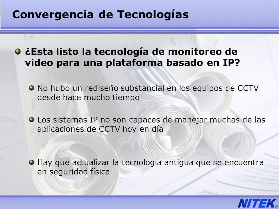 Convergencia de Tecnologías ¿Esta listo la tecnología de monitoreo de video para una plataforma basado en IP? No hubo un rediseño substancial en los e