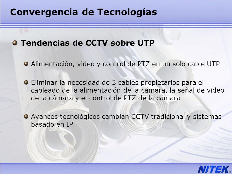 Convergencia de Tecnologías Tendencias de CCTV sobre UTP Alimentación, video y control de PTZ en un solo cable UTP Eliminar la necesidad de 3 cables p