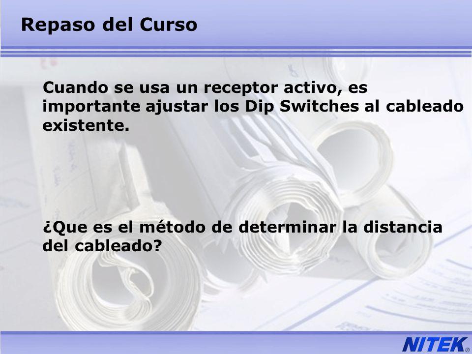 Repaso del Curso Cuando se usa un receptor activo, es importante ajustar los Dip Switches al cableado existente. ¿Que es el método de determinar la di