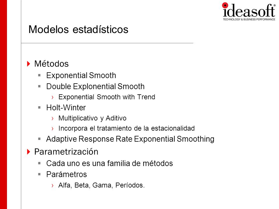 Modelos estadísticos Métodos Exponential Smooth Double Explonential Smooth Exponential Smooth with Trend Holt-Winter Multiplicativo y Aditivo Incorpor