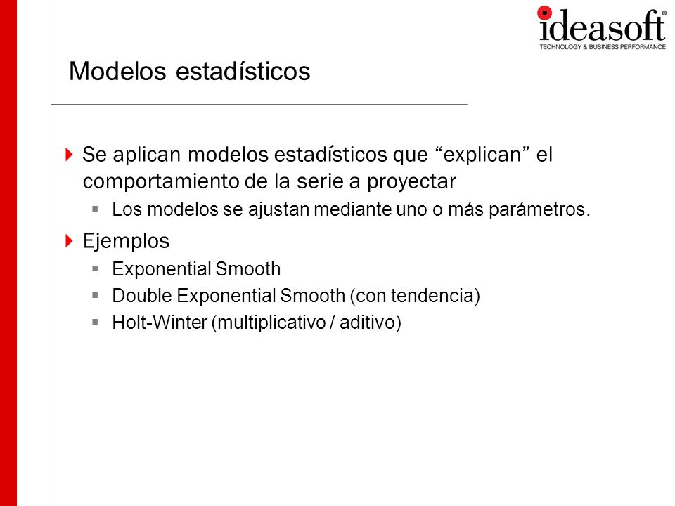 Modelos Econométricos Elaboración de un Modelo basado en múltiples variables Se establecen relaciones entre las series a proyectar y un conjunto de variables Características del producto/servicio ofertado Precio, nuevas presentaciones, etc.